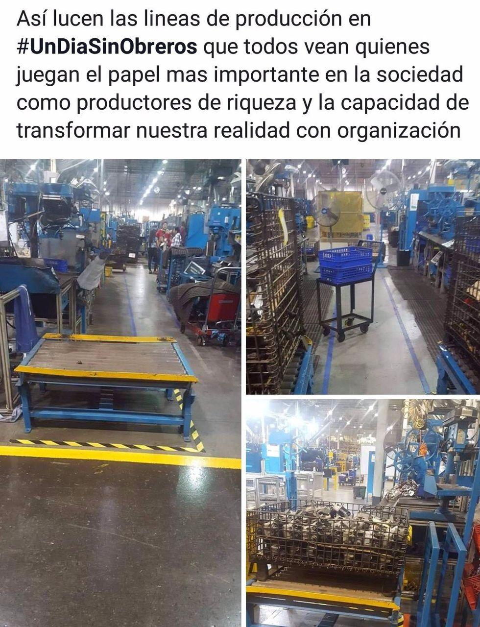 This post by Mexican striking workers reads: Empty production lines for #ADayWithoutWorkers so all can see who plays the most important role in society as producers of wealth and the capacity to transform our situation by organizing