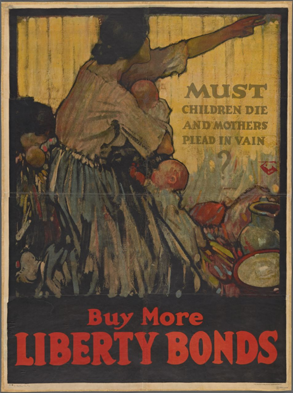 'Must children die and mothers plead in vain? Buy more Liberty Bonds,' 1918