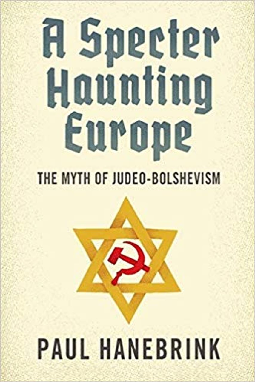 Paul Hanebrink's A Specter Haunting Europe: The Myth of Judeo-Bolshevism